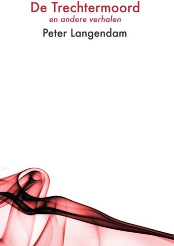 De trechtermoord -en andere verhalen Langendam, Peter