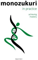 Monozukuri in practice -achieving mastery Blom, Steven