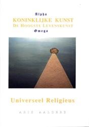 Koninklijke Kunst -de hoogste levenskunst / unive rseel religieus Aalders, Arie