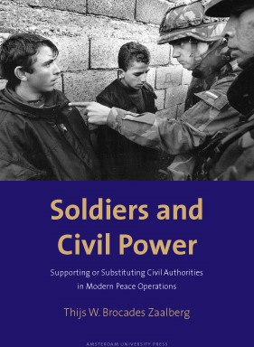 Soldiers and Civil Power -supporting or Substituting Civ il Authorities in Modern Peace Brocades Zaalberg, Thijs W.