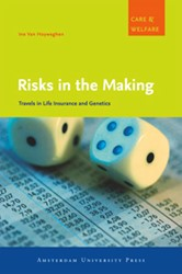 Care & Welfare Risks in the Making -travels in Life Insurance and Genetics Hoyweghen, Ine van