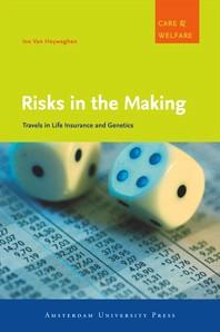 Risks in the Making -travels in Life Insurance and Genetics Hoyweghen, Ine van