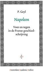 Amsterdam Academic Archive Napoleon -voor en tegen in de Franse ges chiedschrijving Geyl, P.C.A.
