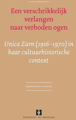 Een verschrikkelijk verlangen naar verbo -Unica Zurn (1916-1970) in haar cultuurhistorische context Zanger, M.M.M. de