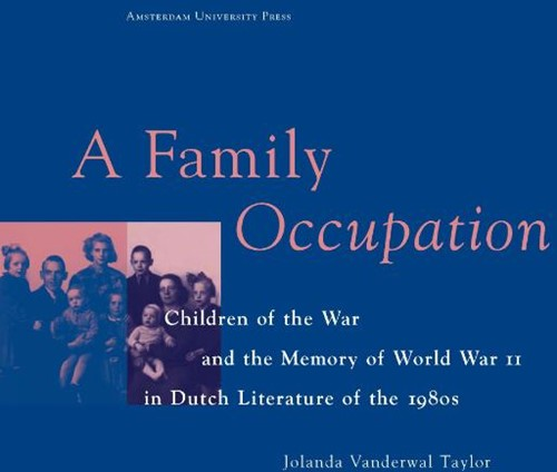 A family occupation -children of the war and the me mory of World War II in Dutch van der Wal- Taylor, Jolanda
