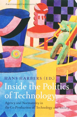 Inside the Politics of Technology -agency and normativity in the co-production of technology an HARBERS, H.