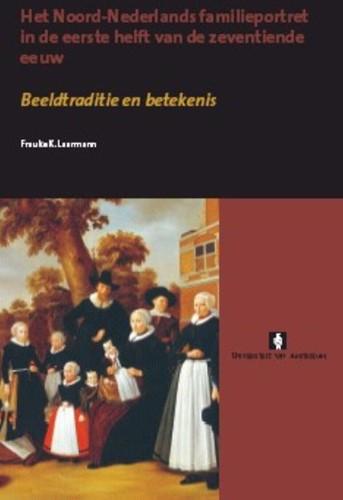 Het Noord-Nederlands familieportret in d -beeldtraditie en betekenis Laarmann, F.K.