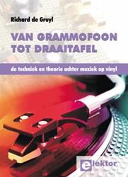 Van Grammofoon tot Draaitafel -de techniek en theorie achter muziek op vinyl Gruyl, Richard de