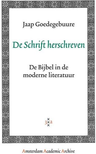 De Schrift herschreven -de Bijbel in de moderne litera tuur Goedegebuure, J.
