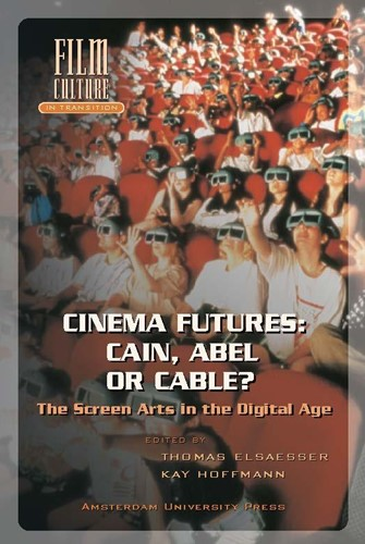 Cinema futures: Cain, Abel or cable? -the screen arts in the digital age