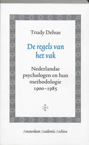 De regels van het vak -nederlandse psychologen en hun methodologie 1900 - 1985 Dehue, Trudy