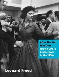 After The War Was Over: Jewish Life in A -jewish life in Amsterdam in th e 1950s Freed, Leonard