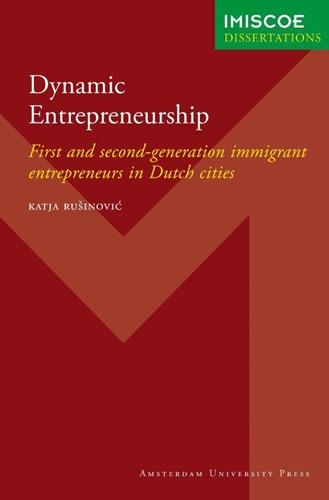 Dynamic Entrepreneurship -first and second-generation im migrant entrepreneurs in Dutch Rusinovic, K.