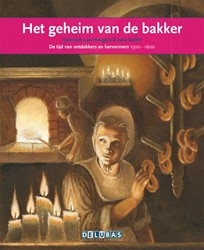 Het geheim van de bakker -de tijd van ontdekkers en herv ormers 1500-1600 Heugten, Anneriek van