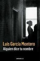 Alguien dice tu nombre Garcia Montero, Luis