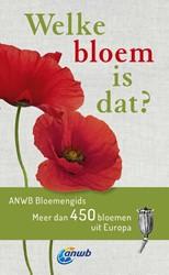 Welke bloem is dat? ANWB Bloemengids -Meer dan 450 bloemen uit Europ a Spohn, Margot