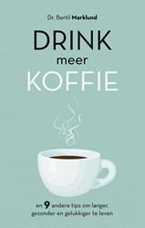 Drink meer koffie -En 9 andere tips om langer, ge zonder en gelukkiger te leven Marklund, Bertil