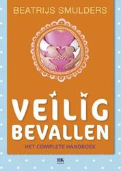 Veilig bevallen -het complete handboek voor de bevalling Smulders, Beatrijs