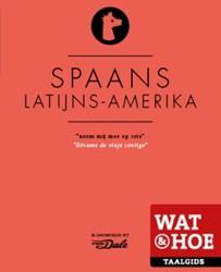 Wat & Hoe Taalgids Spaans Latijns-Am