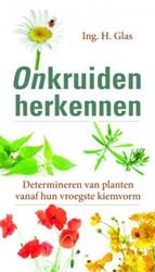 Onkruiden herkennen -determineren van planten vanaf hun vroegste kiemvorm Glas, Henk