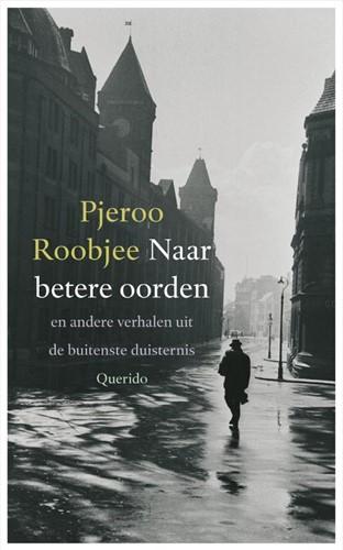 Naar betere oorden -en andere verhalen uit de buit enste duisternis Roobjee, P.
