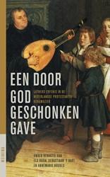 Een door God geschonken gave -Luthers erfenis in de Ned. Pro dse protestantse kerkmuziek Boon, Els