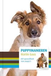 Puppymanieren -Het opvoedboek voor puppy&apos optimaal gebruik te maken van Gaus, Martin