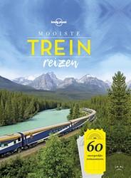 Lonely Planet mooiste treinreizen -60 onvergetelijke treinavontur en Lonely Planet
