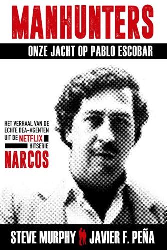 Manhunters-Onze jacht op Pablo Escobar -Het verhaal van de echte DEA-a genten uit de Netflix-hitserie Murphy, Steve