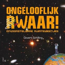 Ongelooflijk raar/waar -onvoorstelbare ruimteweetjes Schilling, Govert