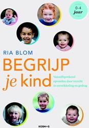 Begrijp je kind -Vanzelfsprekend opvoeden door inzicht in ontwikkeling en ged Blom, Ria