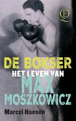 De bokser -Over het leven van Max Moszkow icz Haenen, Marcel