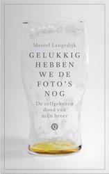 Gelukkig hebben we de foto's nog -De zelfgekozen dood van mijn b roer Langedijk, Marcel