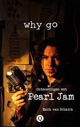 Why go -Ontmoetingen met Pearl Jam en de muziekscene van Seattle, 19 Schaick, Mark van