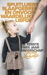 Spuitluiers, slaapgebrek en onvoorwaarde -De eerste twee jaar vaderschap Langedijk, Marcel