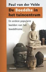 De Boeddha in het tuincentrum -en andere populaire beelden va n het boeddhisme Velde, Paul van der