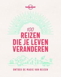 Lonely Planet 100 reizen die je leven ve -Ontdek de magie van reizen Lonely Planet