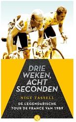 Drie weken, acht seconden -De legendarische Tour de Franc e van 1989 Tassell, Nige