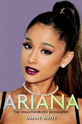 Ariana -the unauthorized Biography White, Danny