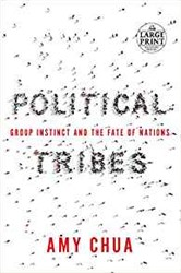 Political Tribes -Group Instinct and the Fate of Nations Chua, Amy