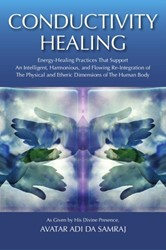 Conductivity Healing -energy-Healing Practices that Support an Intelligent, Harmon Samraj, Adi Da