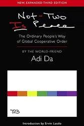 Not-Two Is Peace -The Ordinary People's Way obal Cooperative Order Adi Da