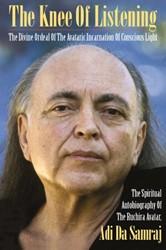 The Knee Of Listening -The Divine Ordeal Of The Avata ric Incarnation Of Conscious L Adi Da Samraj