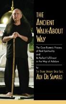 The Ancient Walk-About Way -the Core Esoteric Process of R eal Spirituality and Its Perfe Adi Da Samraj