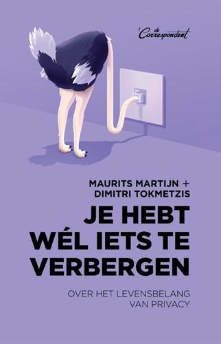 Je hebt wel iets te verbergen -Over het levensbelang van priv acy Martijn, Maurits