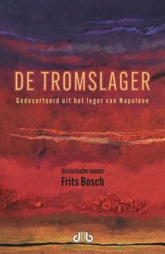 De Tromslager -Gedeserteerd uit het leger van Napoleon Bosch, Frits