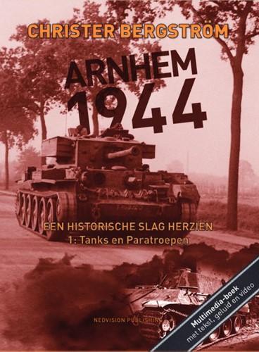 Arnhem 1944, een historische slag herzie -Deel 1: Tanks en Paratroepen Bergstrom, Christer