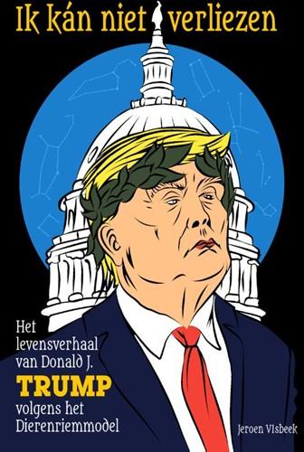 Ik kan niet verliezen -Biografie van Donald J. Trump met duiding volgens het Dieren Visbeek, Jeroen