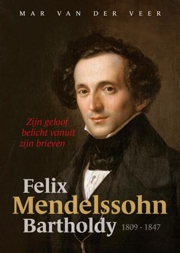 Felix Mendelssohn Bartholdy -Zijn geloof belicht vanuit zij n brieven Veer, Mar van der