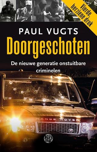 Doorgeschoten -de nieuwe generatie onstuitbar e criminelen Vugts, Paul